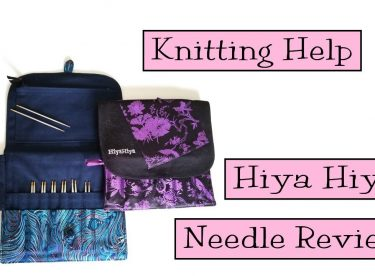 Knitting Help – Hiya Hiya Needles Review